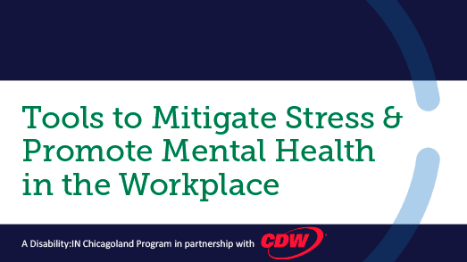 Disability:IN Chicagoland Event: Tools to Mitigate Stress & Promote Mental Health in the Workplace